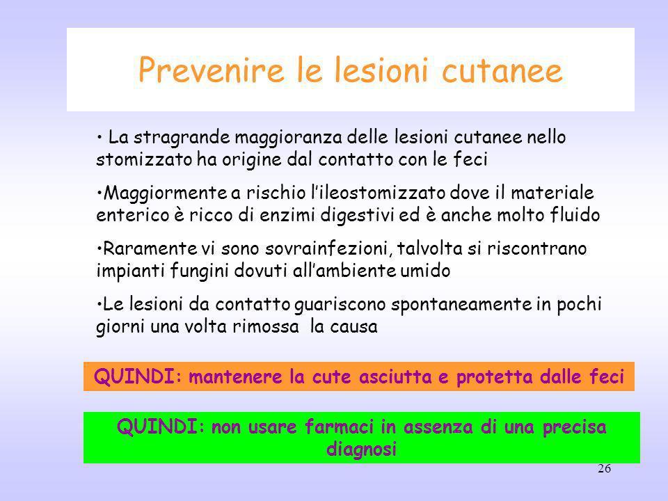 26 Prevenire le lesioni cutanee La stragrande maggioranza delle lesioni cutanee nello stomizzato ha origine dal contatto con le feci Maggiormente a ri
