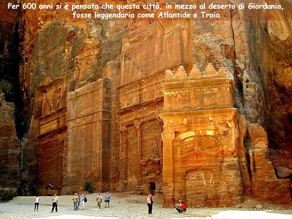 Per 600 anni si è pensato che questa città, in mezzo al deserto di Giordania, fosse leggendaria come Atlantide e Troia