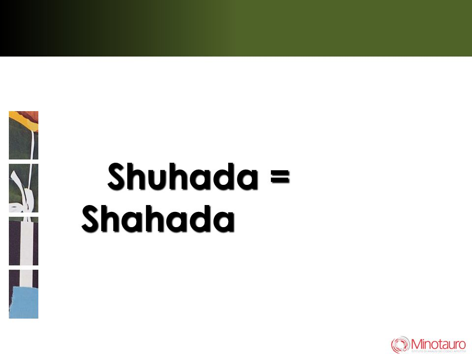 Shuhada = Shahada Shuhada = Shahada