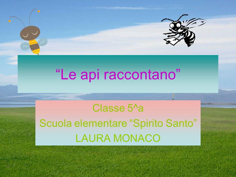 Le api raccontano Classe 5^a Scuola elementare Spirito Santo LAURA MONACO