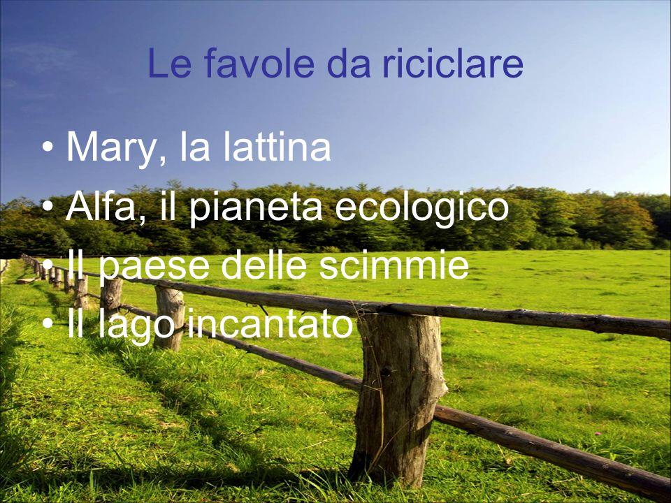 Le favole da riciclare Mary, la lattina Alfa, il pianeta ecologico Il paese delle scimmie Il lago incantato