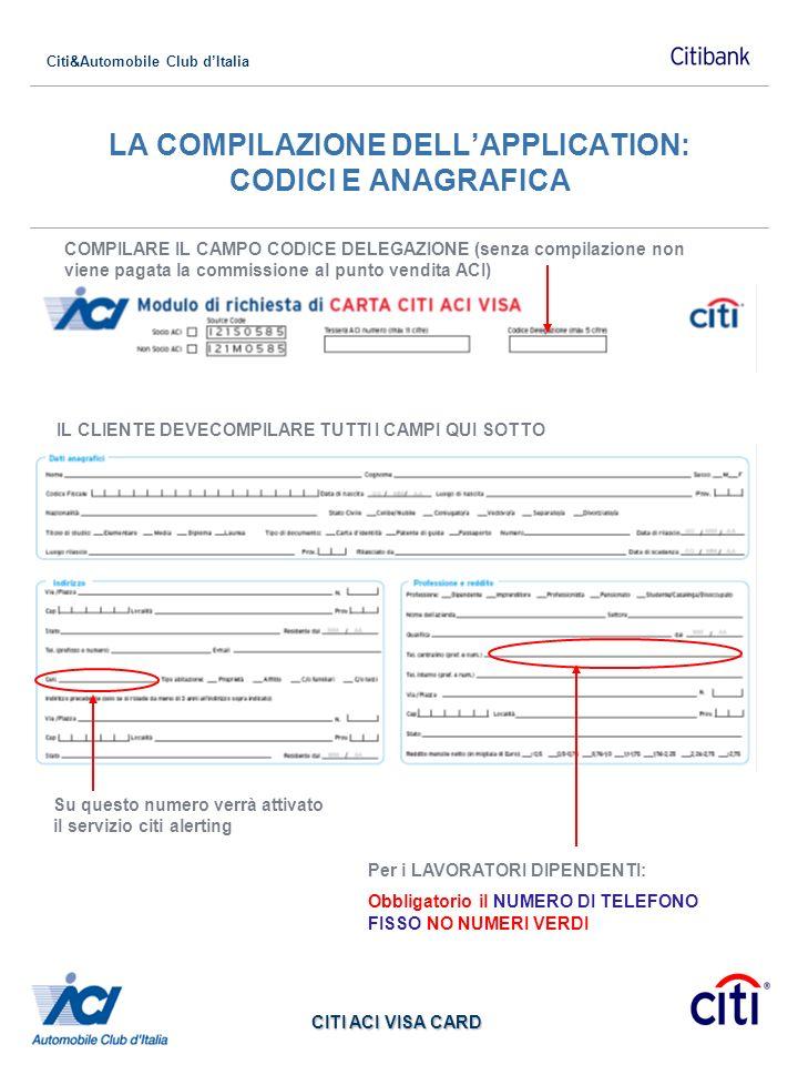 Citi&Automobile Club dItalia CITI ACI VISA CARD LA COMPILAZIONE DELLAPPLICATION: CODICI E ANAGRAFICA COMPILARE IL CAMPO CODICE DELEGAZIONE (senza comp