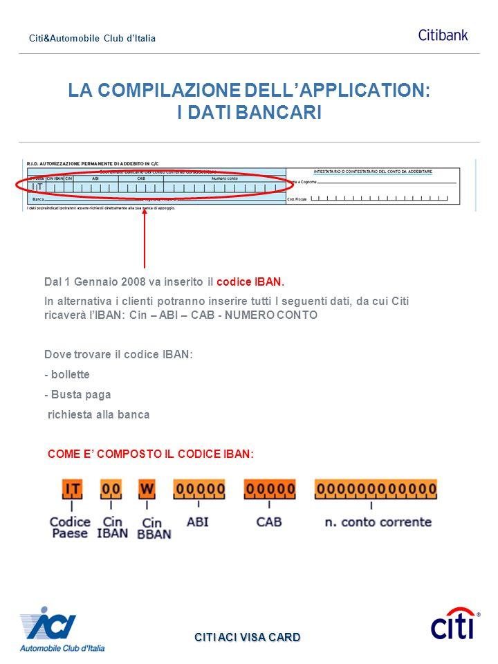 Citi&Automobile Club dItalia CITI ACI VISA CARD LA COMPILAZIONE DELLAPPLICATION: I DATI BANCARI Dal 1 Gennaio 2008 va inserito il codice IBAN. In alte