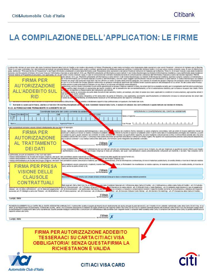 Citi&Automobile Club dItalia CITI ACI VISA CARD LA COMPILAZIONE DELLAPPLICATION: LE FIRME FIRMA PER AUTORIZZAZIONE ALLADDEBITO SUL RID FIRMA PER AUTOR