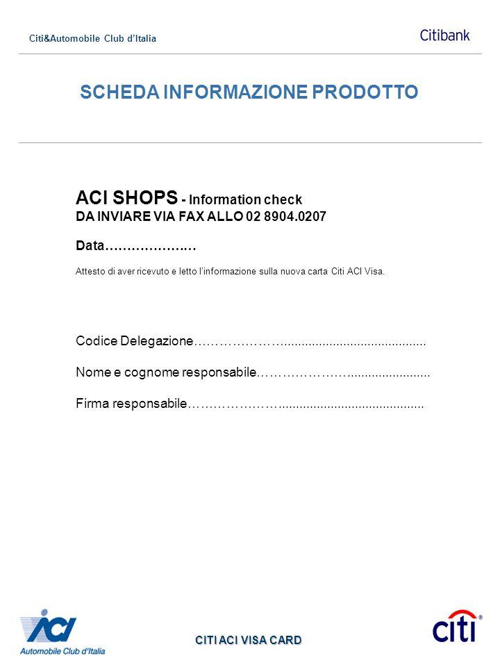 Citi&Automobile Club dItalia CITI ACI VISA CARD SCHEDA INFORMAZIONE PRODOTTO ACI SHOPS - Information check DA INVIARE VIA FAX ALLO 02 8904.0207 Data……
