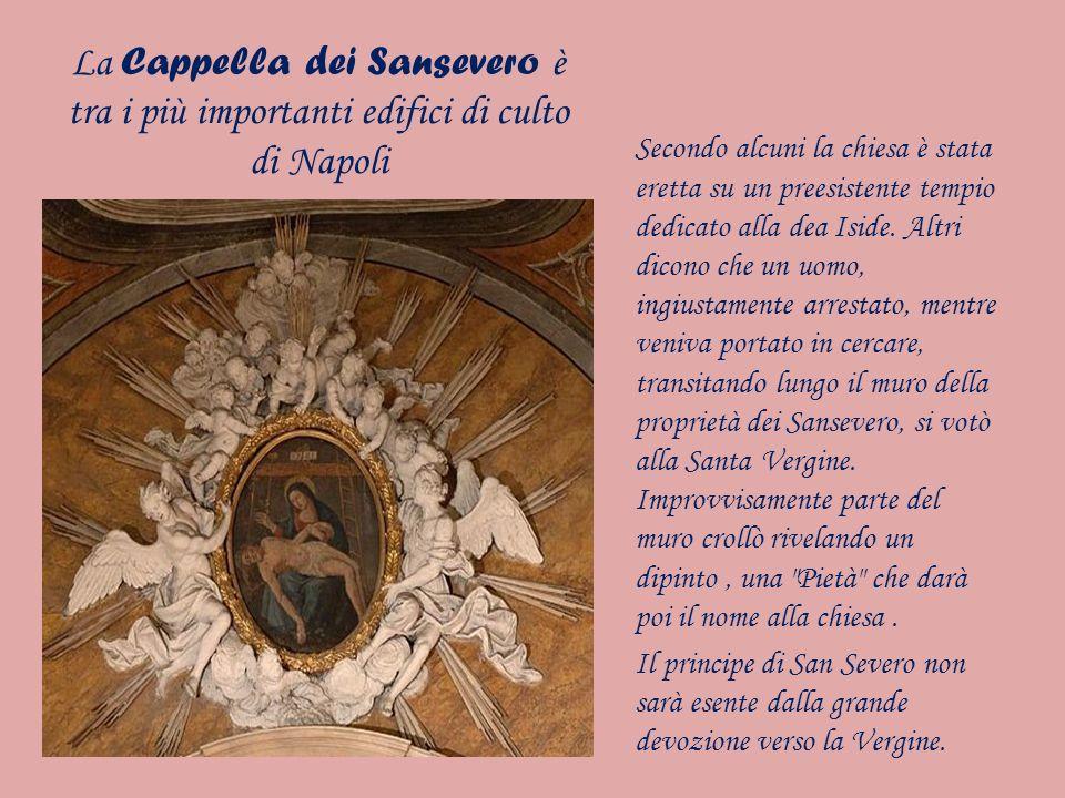 La Cappella dei Sansevero è tra i più importanti edifici di culto di Napoli Secondo alcuni la chiesa è stata eretta su un preesistente tempio dedicato