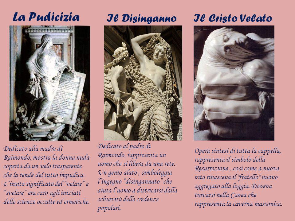 La Pudicizia Il DisingannoIl Cristo Velato Dedicato alla madre di Raimondo, mostra la donna nuda coperta da un velo trasparente che la rende del tutto