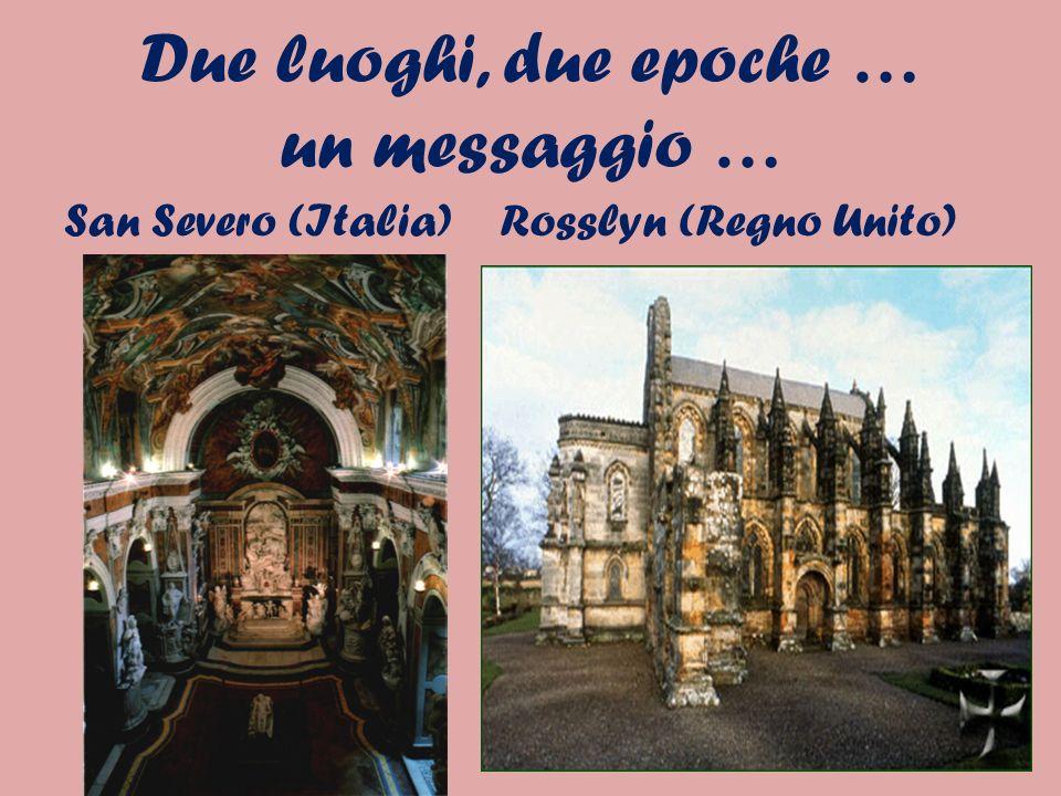 Due luoghi, due epoche … un messaggio … San Severo (Italia)Rosslyn (Regno Unito)