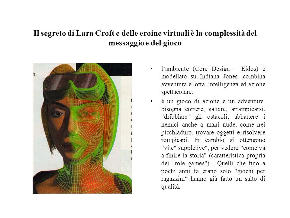 Il segreto di Lara Croft e delle eroine virtuali è la complessità del messaggio e del gioco lambiente (Core Design – Eidos) è modellato su Indiana Jon