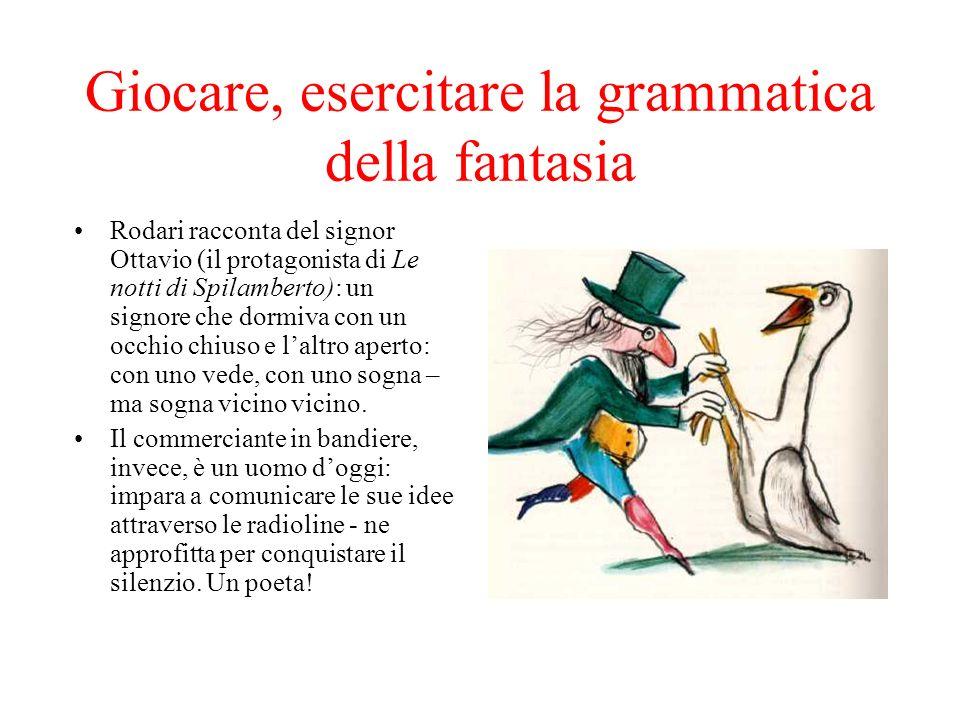 Giocare, esercitare la grammatica della fantasia Rodari racconta del signor Ottavio (il protagonista di Le notti di Spilamberto): un signore che dormi