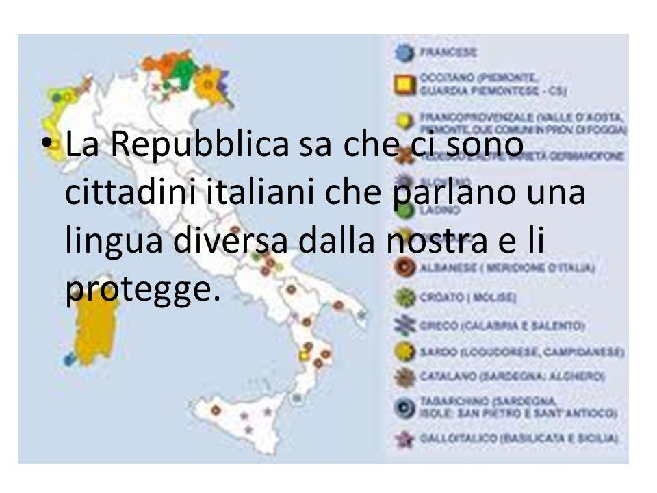 La Repubblica sa che ci sono cittadini italiani che parlano una lingua diversa dalla nostra e li protegge.