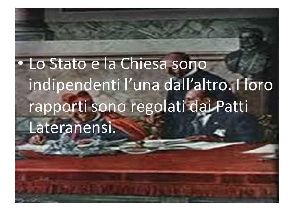 Lo Stato e la Chiesa sono indipendenti luna dallaltro. I loro rapporti sono regolati dai Patti Lateranensi.