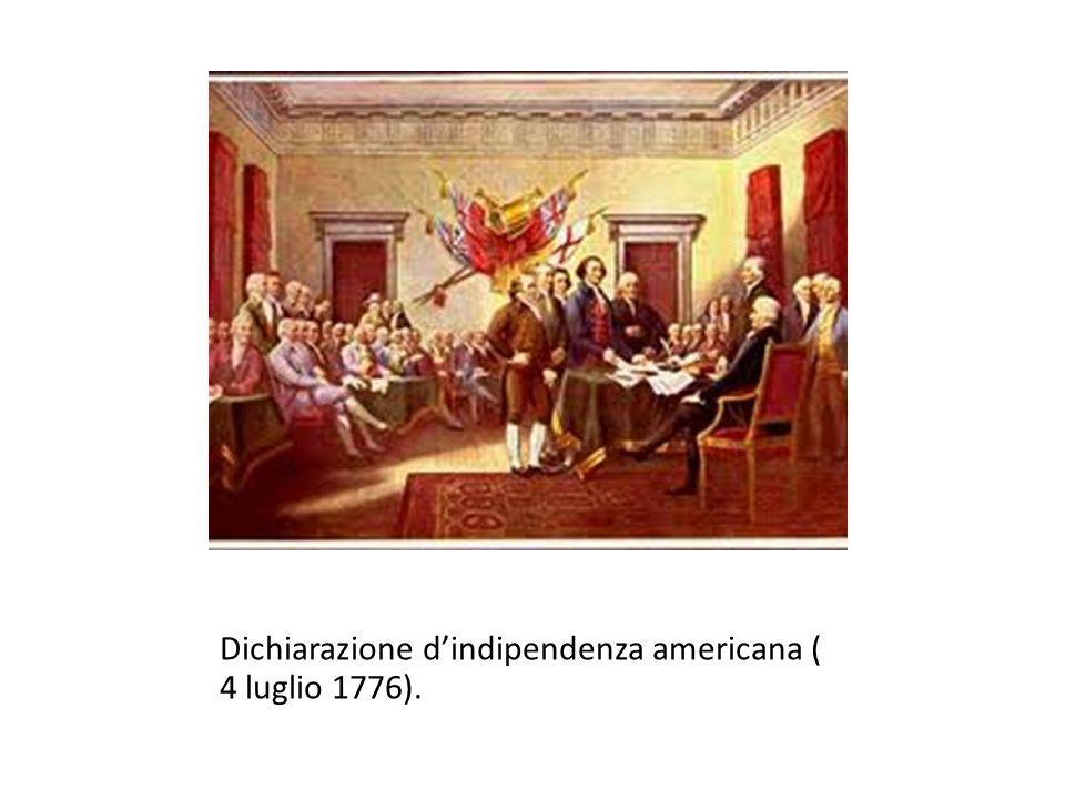 Dichiarazione dindipendenza americana ( 4 luglio 1776).