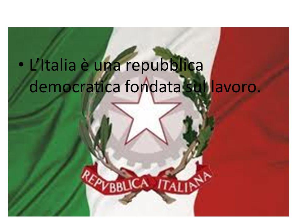 LItalia è una repubblica democratica fondata sul lavoro.