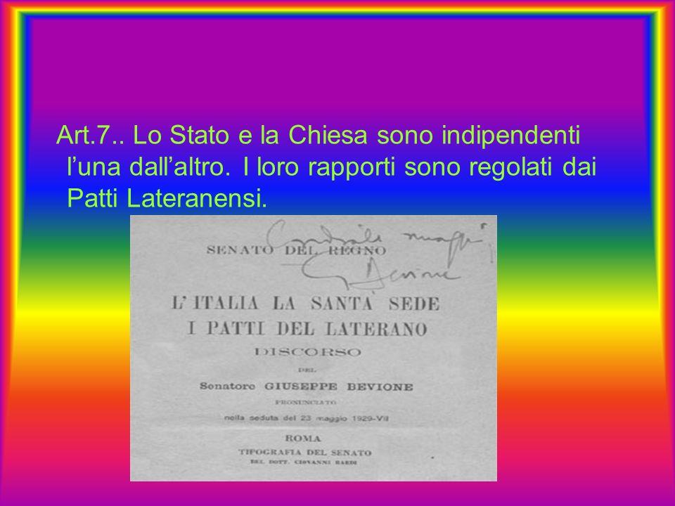 Art.7.. Lo Stato e la Chiesa sono indipendenti luna dallaltro. I loro rapporti sono regolati dai Patti Lateranensi.