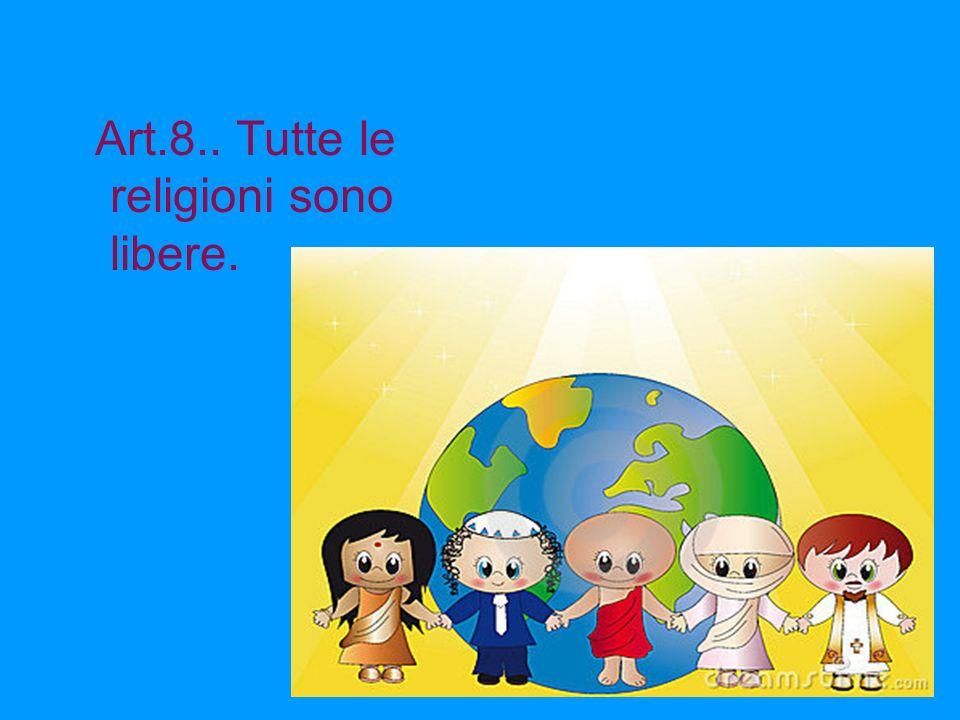Art.8.. Tutte le religioni sono libere.