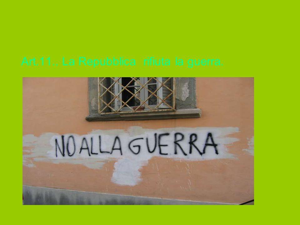 Art.11.. La Repubblica rifiuta la guerra.