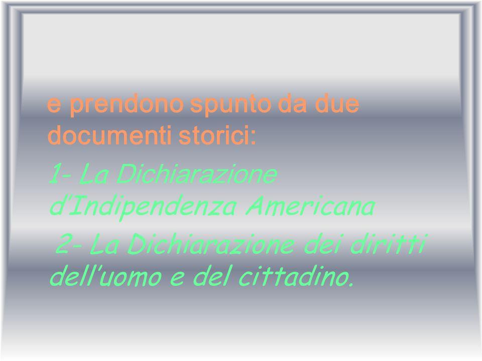 e prendono spunto da due documenti storici: 1- La Dichiarazione dIndipendenza Americana 2- La Dichiarazione dei diritti delluomo e del cittadino.