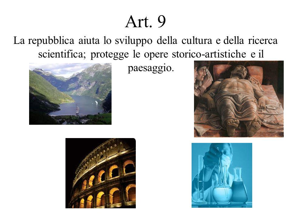 Art. 9 La repubblica aiuta lo sviluppo della cultura e della ricerca scientifica; protegge le opere storico-artistiche e il paesaggio.