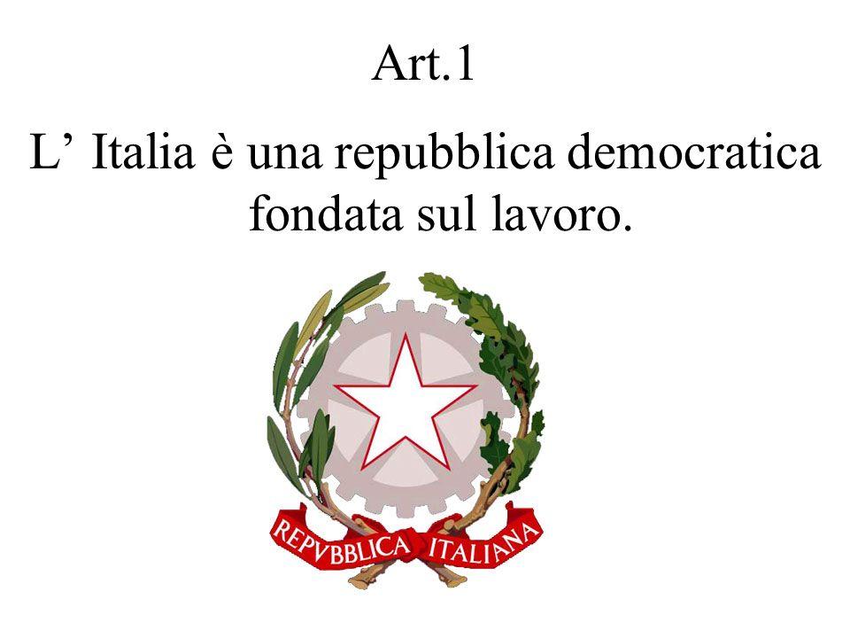 Art.1 L Italia è una repubblica democratica fondata sul lavoro.