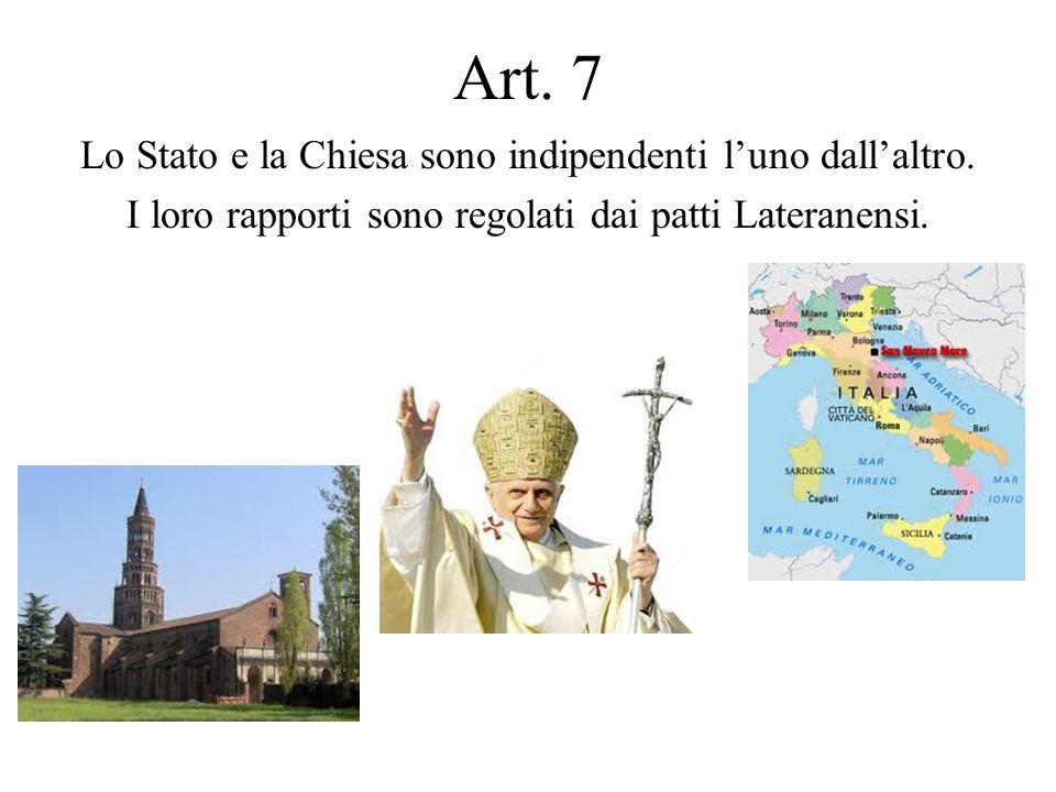 Art. 7 Lo Stato e la Chiesa sono indipendenti luno dallaltro. I loro rapporti sono regolati dai patti Lateranensi.