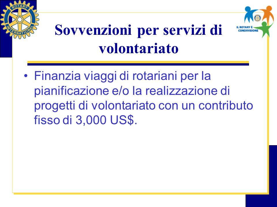 Sovvenzioni per servizi di volontariato Finanzia viaggi di rotariani per la pianificazione e/o la realizzazione di progetti di volontariato con un contributo fisso di 3,000 US$.