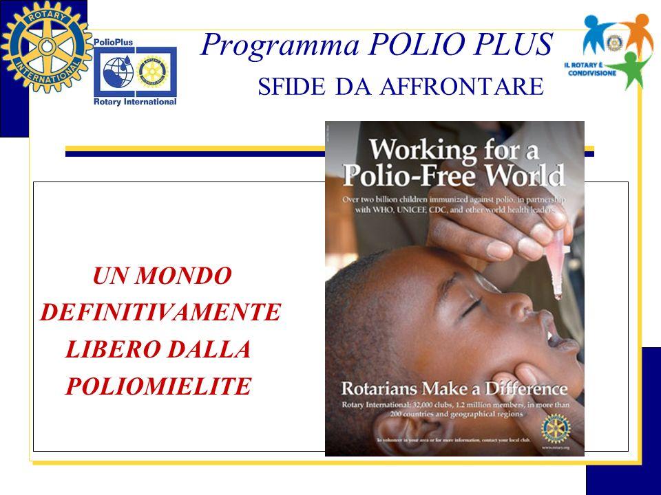 Programma POLIO PLUS SFIDE DA AFFRONTARE UN MONDO DEFINITIVAMENTE LIBERO DALLA POLIOMIELITE