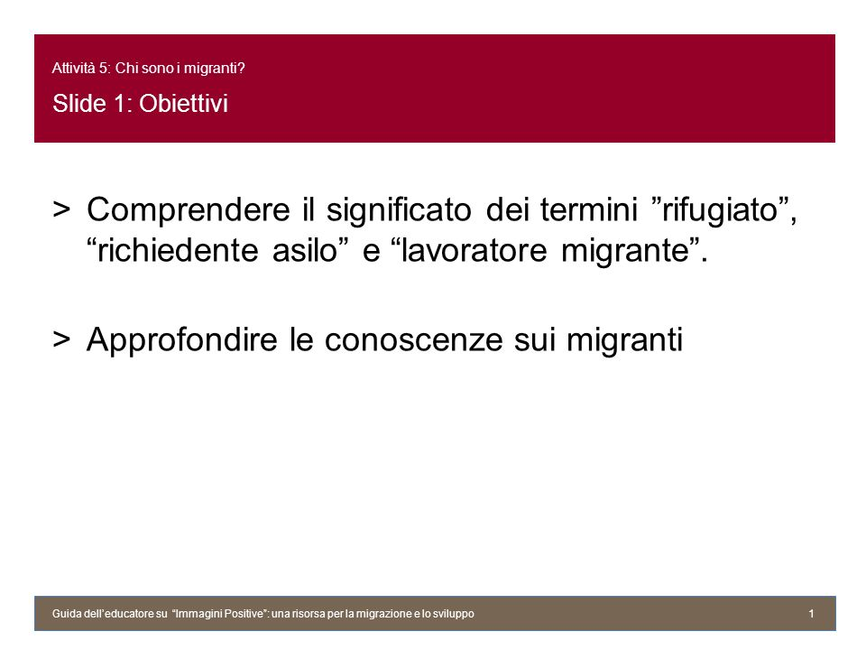 Attività 5: Chi sono i migranti? Slide 1: Obiettivi >Comprendere il significato dei termini rifugiato, richiedente asilo e lavoratore migrante. >Appro