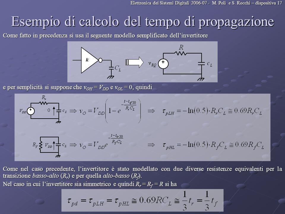 Elettronica dei Sistemi Digitali 2006-07 - M. Poli e S. Rocchi – diapositiva 17 Esempio di calcolo del tempo di propagazione Come fatto in precedenza