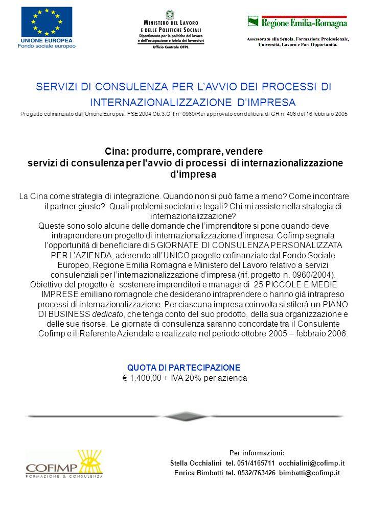 SERVIZI DI CONSULENZA PER LAVVIO DEI PROCESSI DI INTERNAZIONALIZZAZIONE DIMPRESA Progetto cofinanziato dallUnione Europea FSE 2004 Ob.3.C.1 n° 0960/Rer approvato con delibera di GR n.