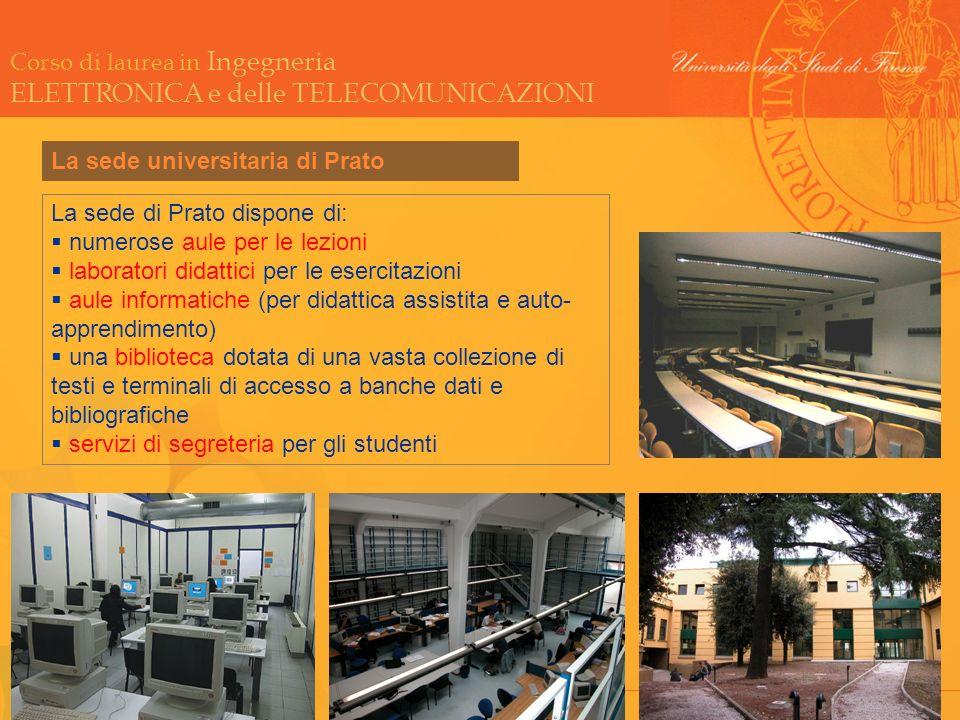 Corso di laurea in Ingegneria ELETTRONICA e delle TELECOMUNICAZIONI La sede universitaria di Prato La sede di Prato dispone di: numerose aule per le l