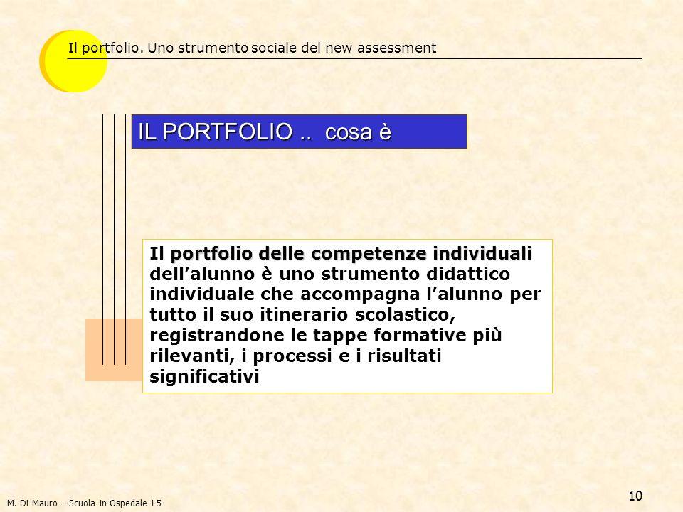 10 Il portfolio. Uno strumento sociale del new assessment IL PORTFOLIO.. cosa è portfolio delle competenzeindividuali Il portfolio delle competenze in