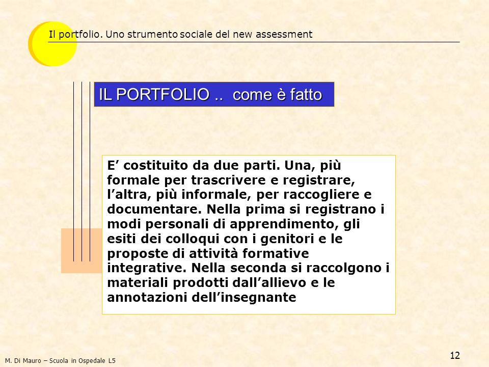 12 Il portfolio. Uno strumento sociale del new assessment IL PORTFOLIO.. come è fatto E costituito da due parti. Una, più formale per trascrivere e re