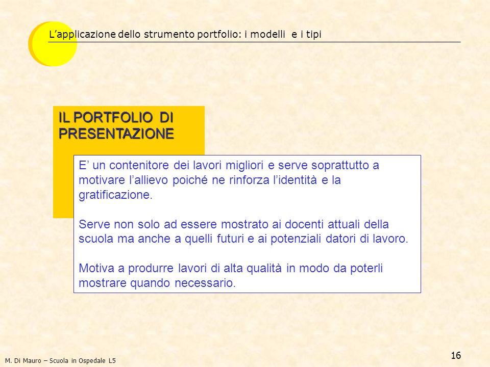 16 Lapplicazione dello strumento portfolio: i modelli e i tipi IL PORTFOLIO DI PRESENTAZIONE E un contenitore dei lavori migliori e serve soprattutto