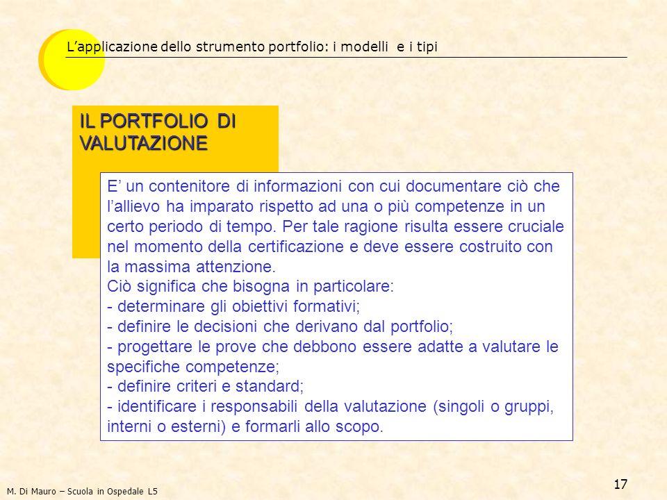 17 Lapplicazione dello strumento portfolio: i modelli e i tipi IL PORTFOLIO DI VALUTAZIONE E un contenitore di informazioni con cui documentare ciò ch