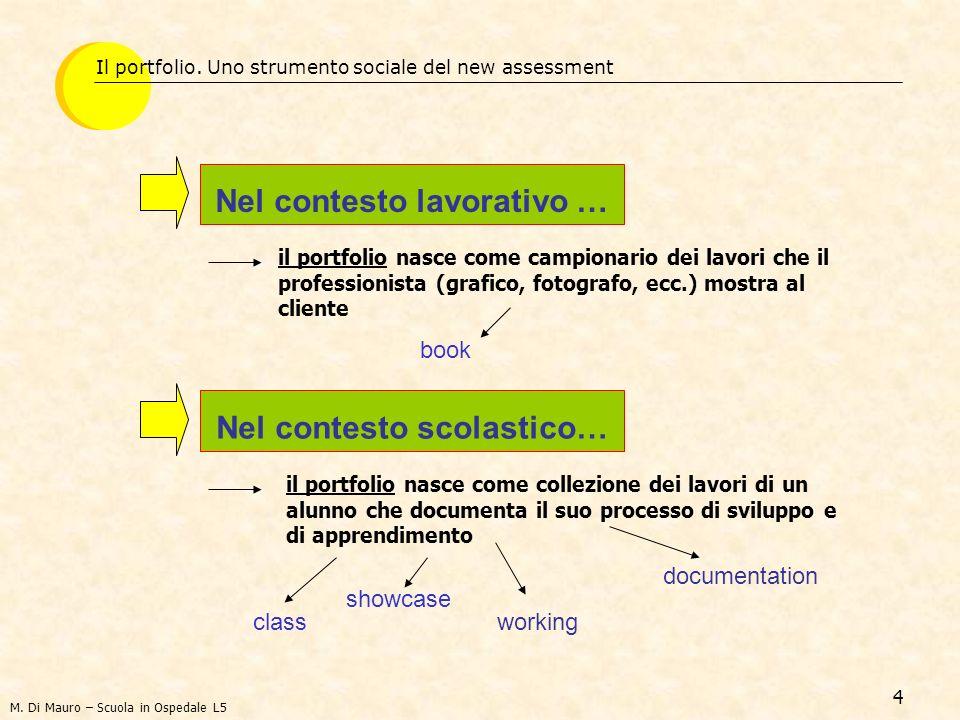 4 Nel contesto lavorativo … Il portfolio. Uno strumento sociale del new assessment il portfolio nasce come collezione dei lavori di un alunno che docu