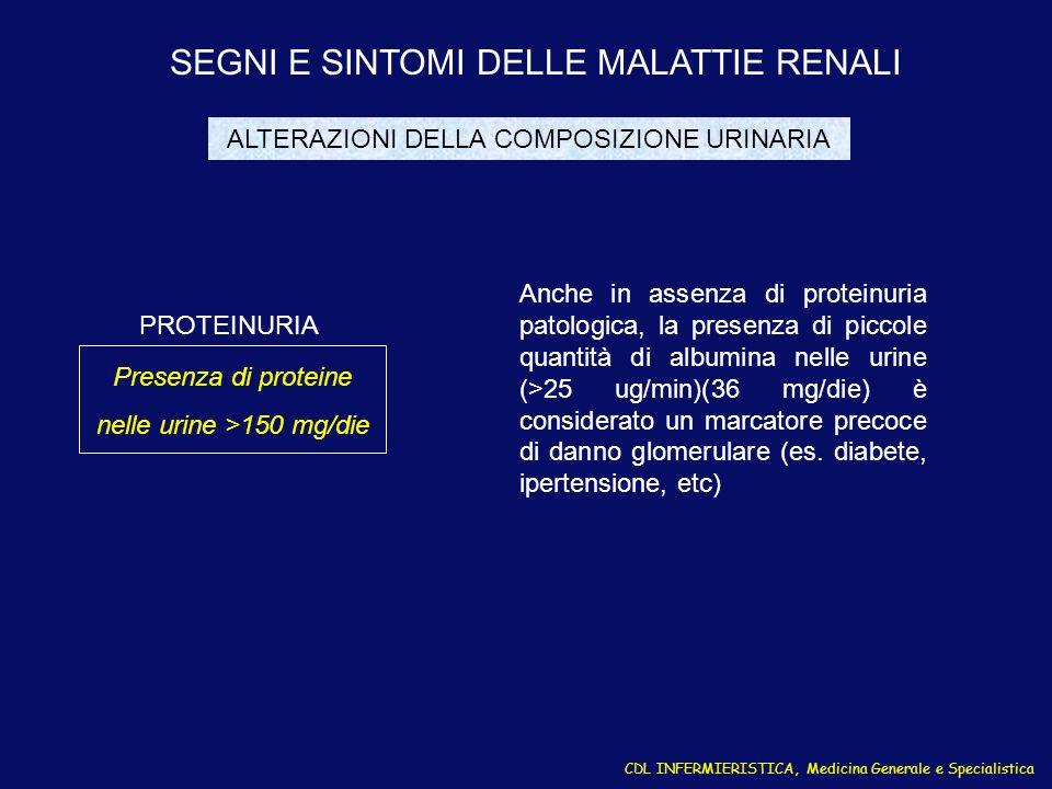 CDL INFERMIERISTICA, Medicina Generale e Specialistica SEGNI E SINTOMI DELLE MALATTIE RENALI Presenza di proteine nelle urine >150 mg/die PROTEINURIA
