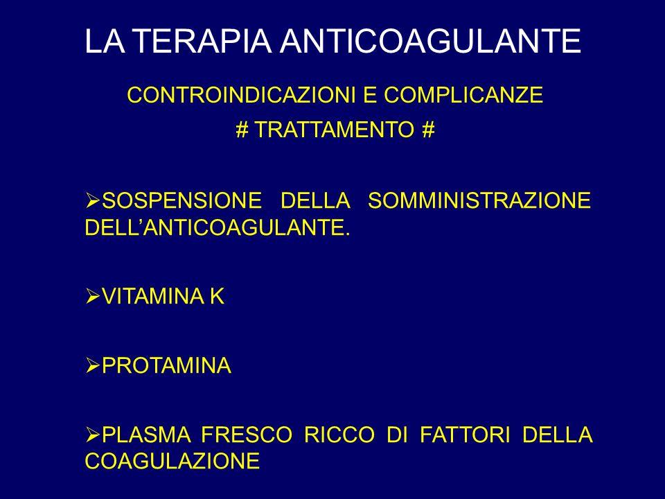 LA TERAPIA ANTICOAGULANTE CONTROINDICAZIONI E COMPLICANZE # TRATTAMENTO # SOSPENSIONE DELLA SOMMINISTRAZIONE DELLANTICOAGULANTE.