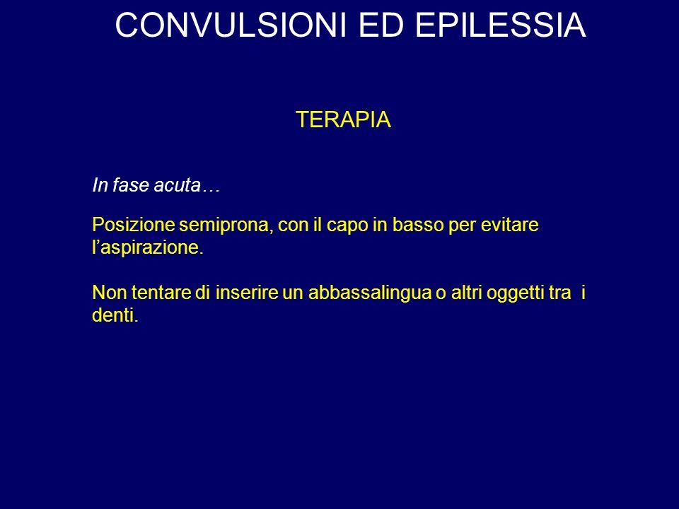 CONVULSIONI ED EPILESSIA TERAPIA Posizione semiprona, con il capo in basso per evitare laspirazione.