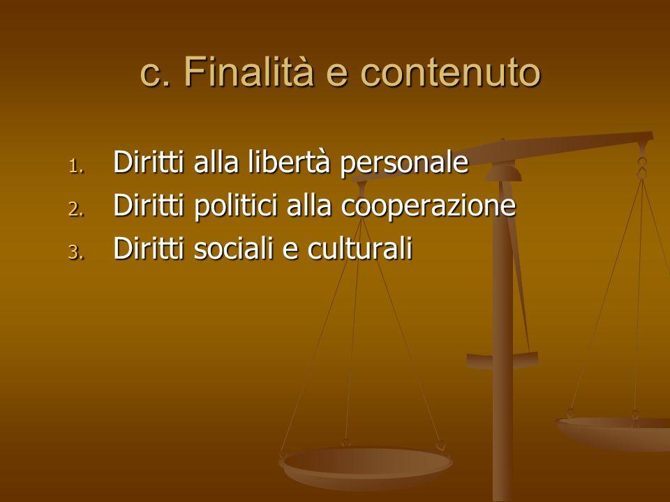 c. Finalità e contenuto 1. Diritti alla libertà personale 2. Diritti politici alla cooperazione 3. Diritti sociali e culturali