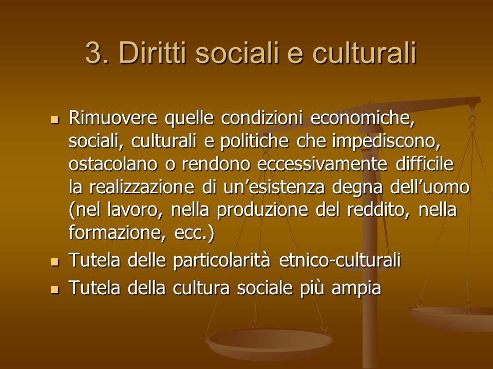 3. Diritti sociali e culturali Rimuovere quelle condizioni economiche, sociali, culturali e politiche che impediscono, ostacolano o rendono eccessivam