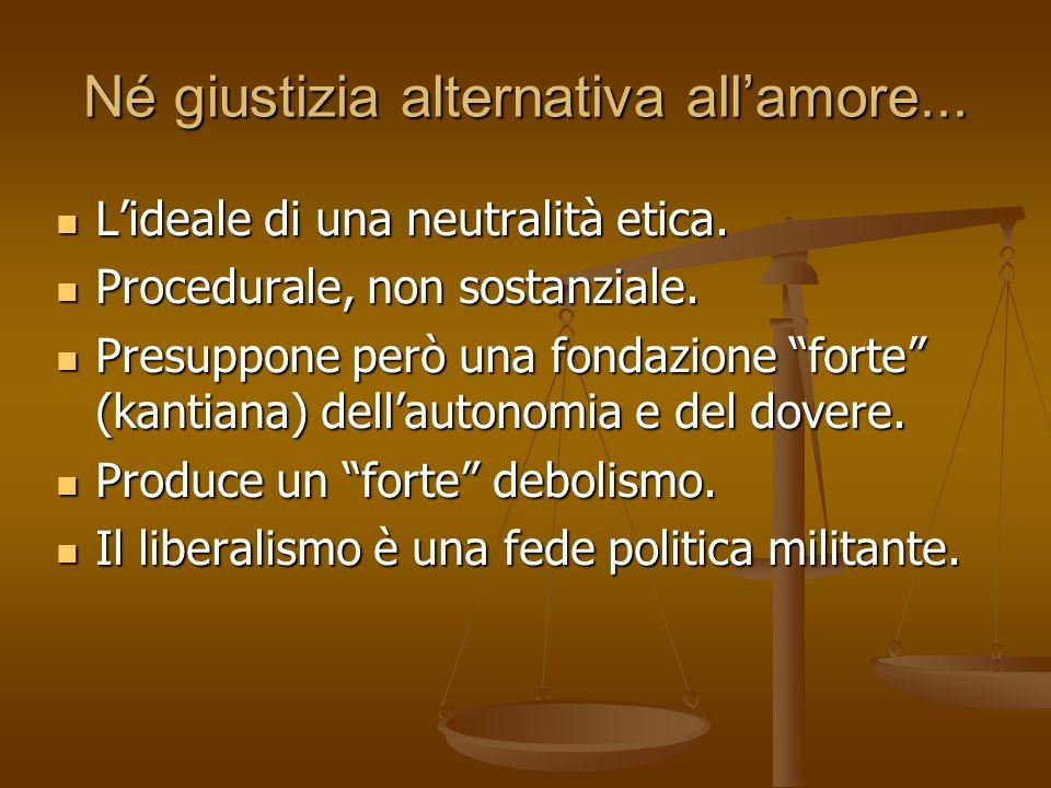 Né giustizia alternativa allamore... Lideale di una neutralità etica. Lideale di una neutralità etica. Procedurale, non sostanziale. Procedurale, non