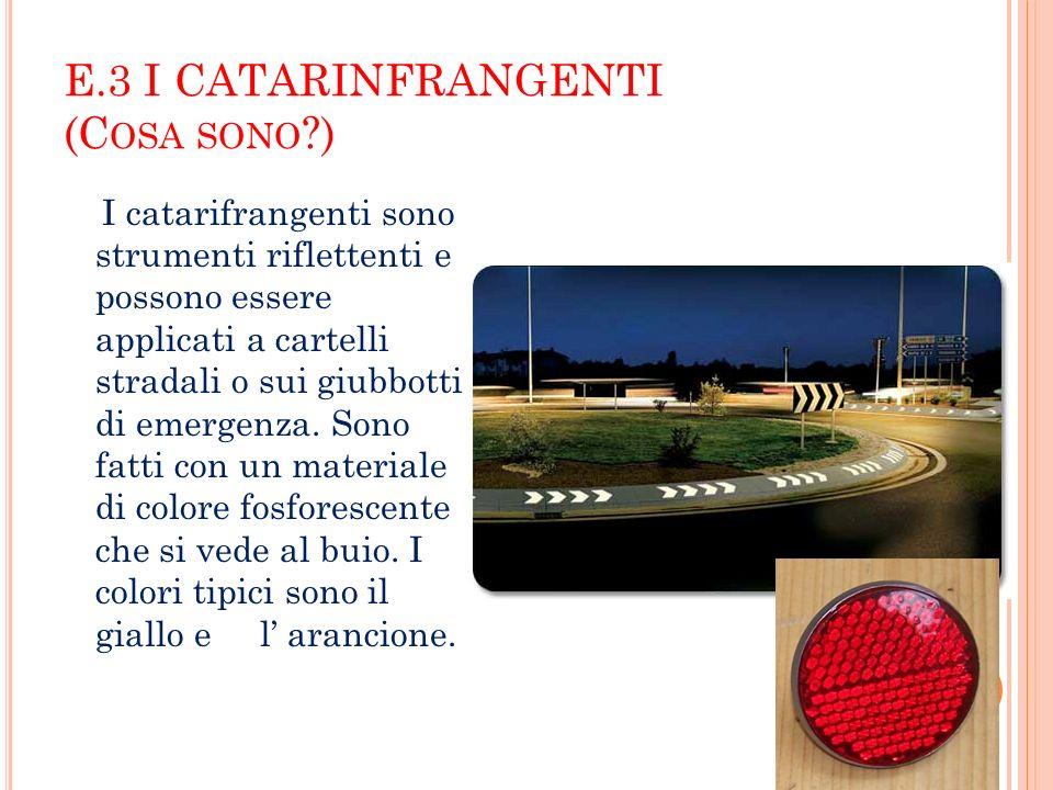 E.3 I CATARINFRANGENTI (C OSA SONO ?) I catarifrangenti sono strumenti riflettenti e possono essere applicati a cartelli stradali o sui giubbotti di e