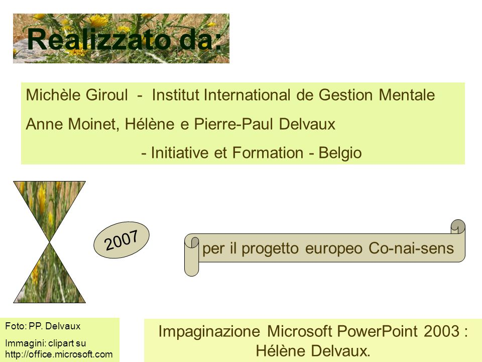 Realizzato da: 2007 Foto: PP. Delvaux Immagini: clipart su http://office.microsoft.com Impaginazione Microsoft PowerPoint 2003 : Hélène Delvaux. per i