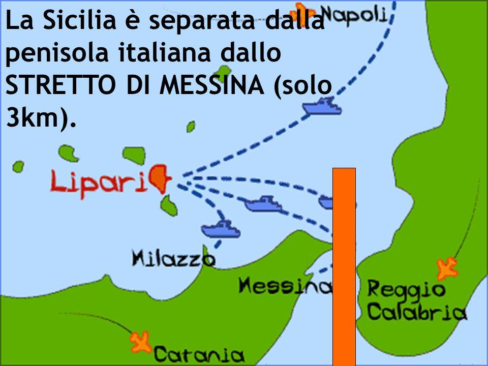La Sicilia è separata dalla penisola italiana dallo STRETTO DI MESSINA (solo 3km).