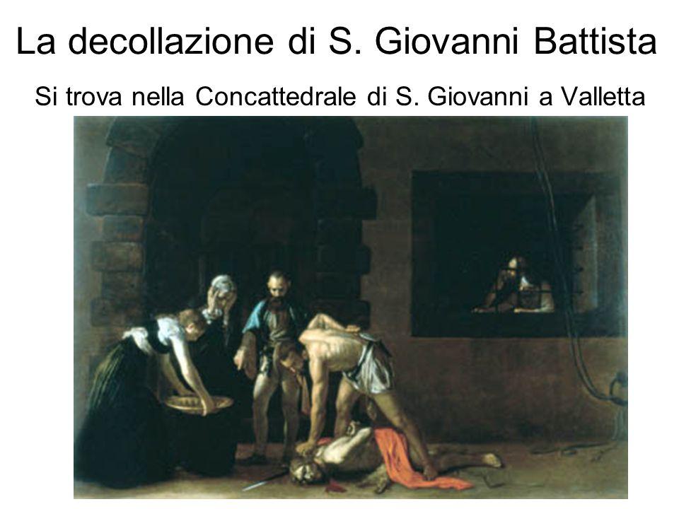 La decollazione di S. Giovanni Battista Si trova nella Concattedrale di S. Giovanni a Valletta