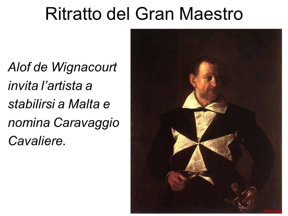 Ritratto del Gran Maestro Alof de Wignacourt invita lartista a stabilirsi a Malta e nomina Caravaggio Cavaliere.