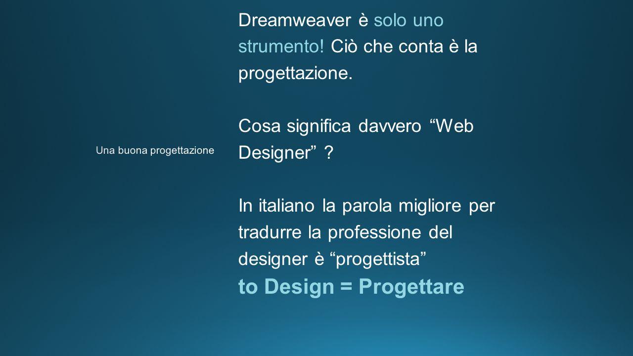 Dreamweaver è solo uno strumento. Ciò che conta è la progettazione.