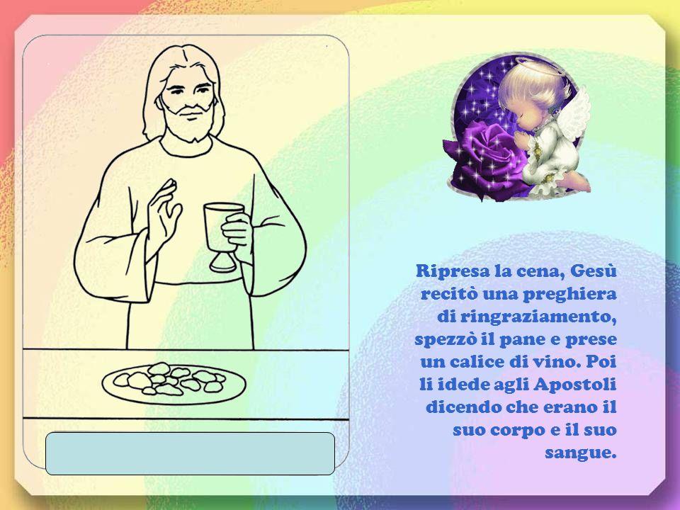 Si avvicinava il tempo della festa di Pasqua. Una sera Gesù sedette a cena con i suoi discepoli. Mentre mangiavano, si alzò, mise dellacqua in un cati