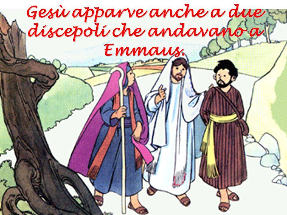 Gesù apparve anche a due discepoli che andavano a Emmaus.